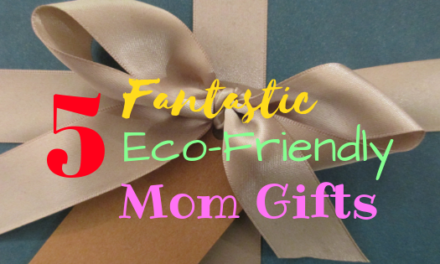 5 Fantastic Eco-Friendly Mom Gifts