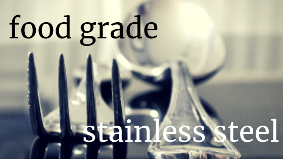 All you ever need to know about food grade stainless steel