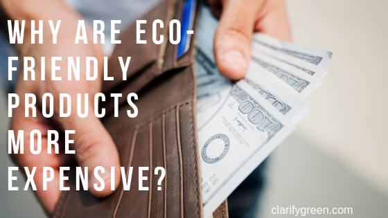 Why are eco-friendly products more expensive?