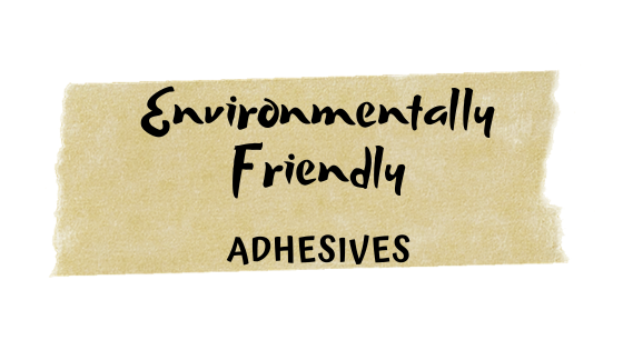 Environmentally Friendly Adhesive: Myth or Exist?