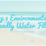 How Environmentally Friendly are Water Filters?