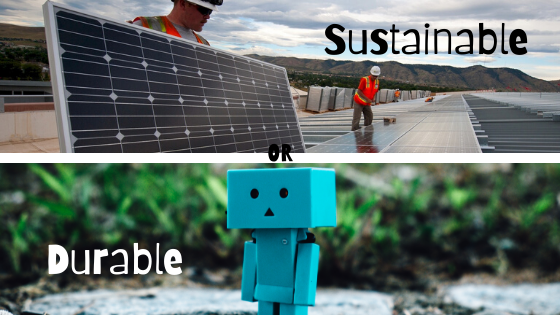 Sustainable or Durable – Which is which?